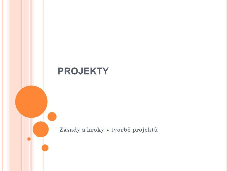 PROJEKTY Zásady a kroky v tvorbě projektů