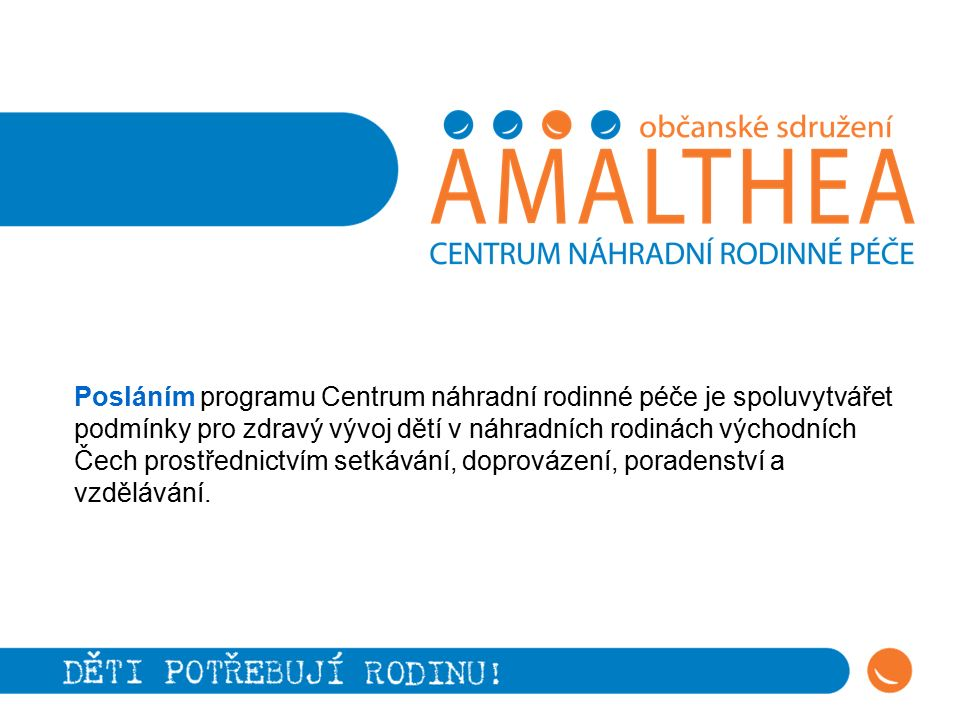 Posláním programu Centrum náhradní rodinné péče je spoluvytvářet podmínky pro zdravý vývoj dětí v náhradních rodinách východních Čech prostřednictvím setkávání, doprovázení, poradenství a vzdělávání.
