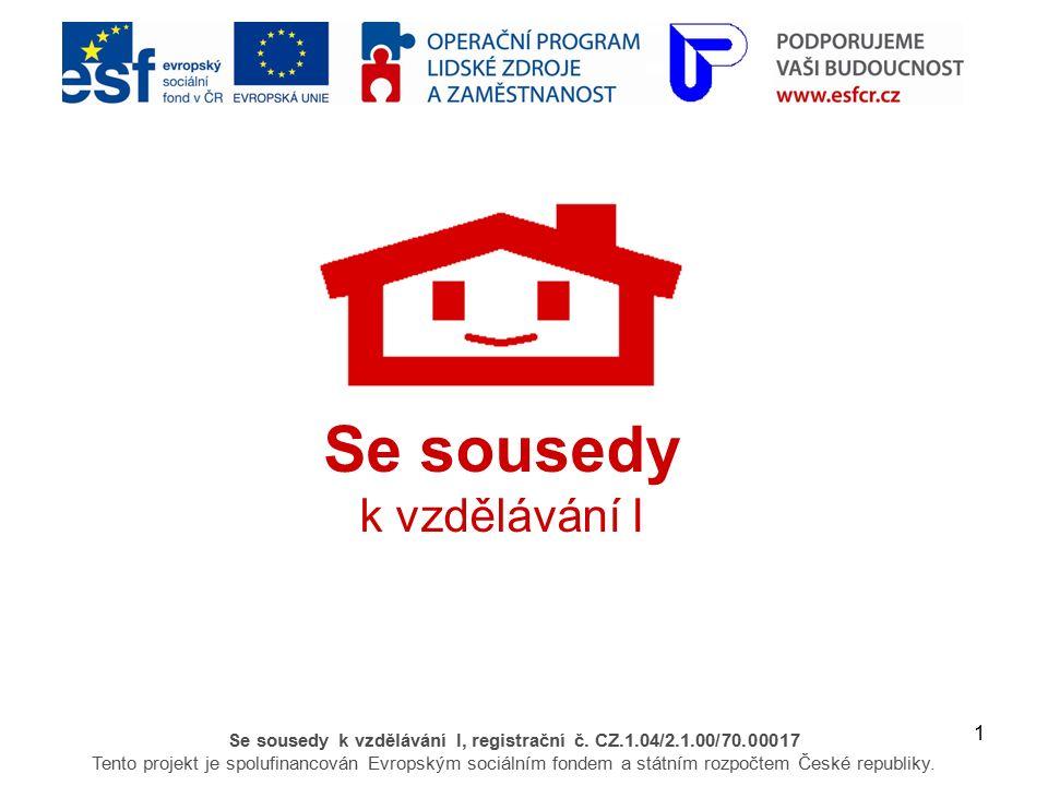 1 Se sousedy k vzdělávání I, registrační č. CZ.1.04/2.1.00/70.00017 Tento projekt je spolufinancován Evropským sociálním fondem a státním rozpočtem Če