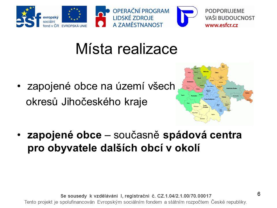 6 Se sousedy k vzdělávání I, registrační č. CZ.1.04/2.1.00/70.00017 Tento projekt je spolufinancován Evropským sociálním fondem a státním rozpočtem Če