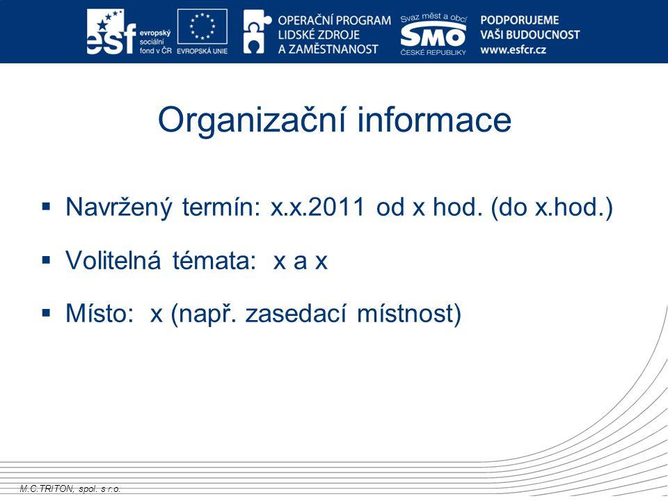 M.C.TRITON, spol. s r.o. Organizační informace  Navržený termín: x.x.2011 od x hod.