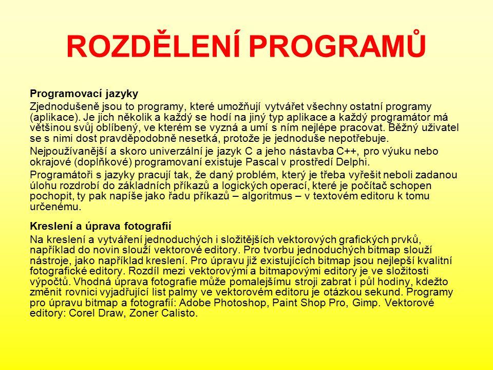 ROZDĚLENÍ PROGRAMŮ Programovací jazyky Zjednodušeně jsou to programy, které umožňují vytvářet všechny ostatní programy (aplikace).