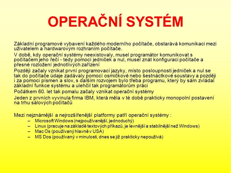 OPERAČNÍ SYSTÉM Základní programové vybavení každého moderního počítače, obstarává komunikaci mezi uživatelem a hardwarovým rozhraním počítače.