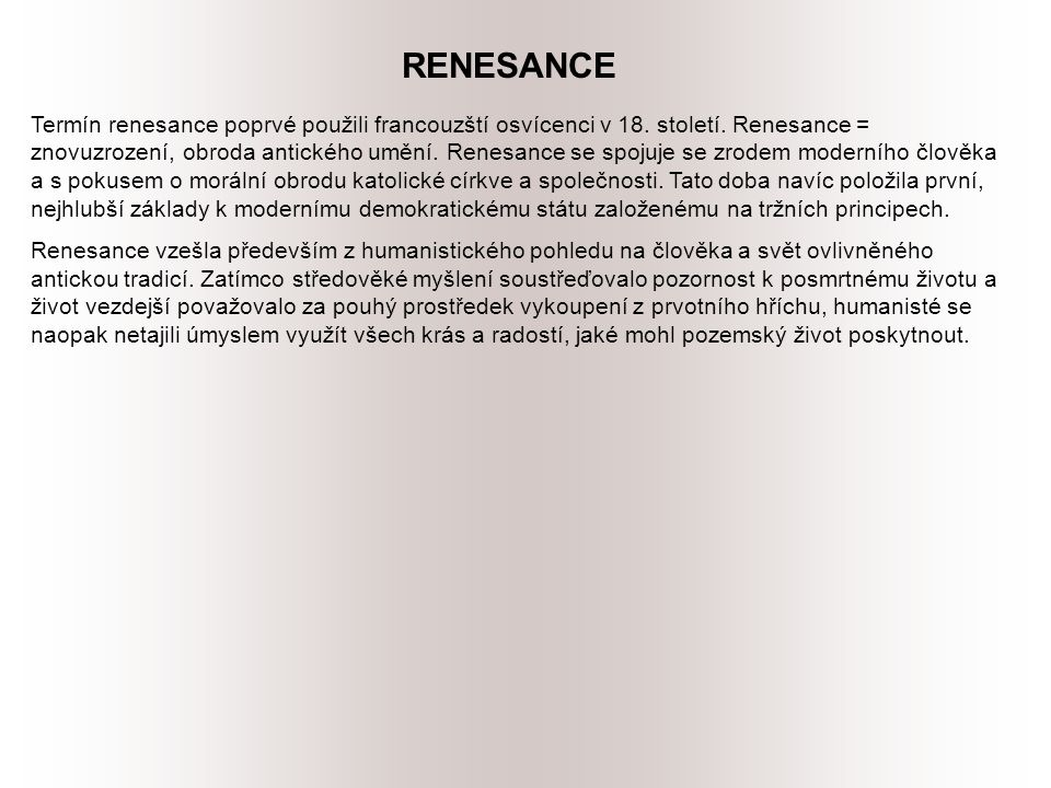 RENESANCE Termín renesance poprvé použili francouzští osvícenci v 18.