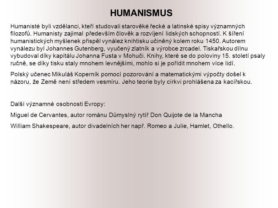 HUMANISMUS Humanisté byli vzdělanci, kteří studovali starověké řecké a latinské spisy významných filozofů.