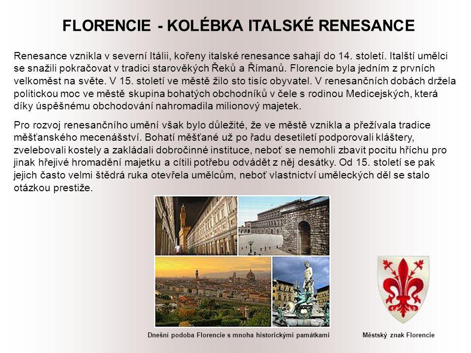 FLORENCIE - KOLÉBKA ITALSKÉ RENESANCE Renesance vznikla v severní Itálii, kořeny italské renesance sahají do 14.