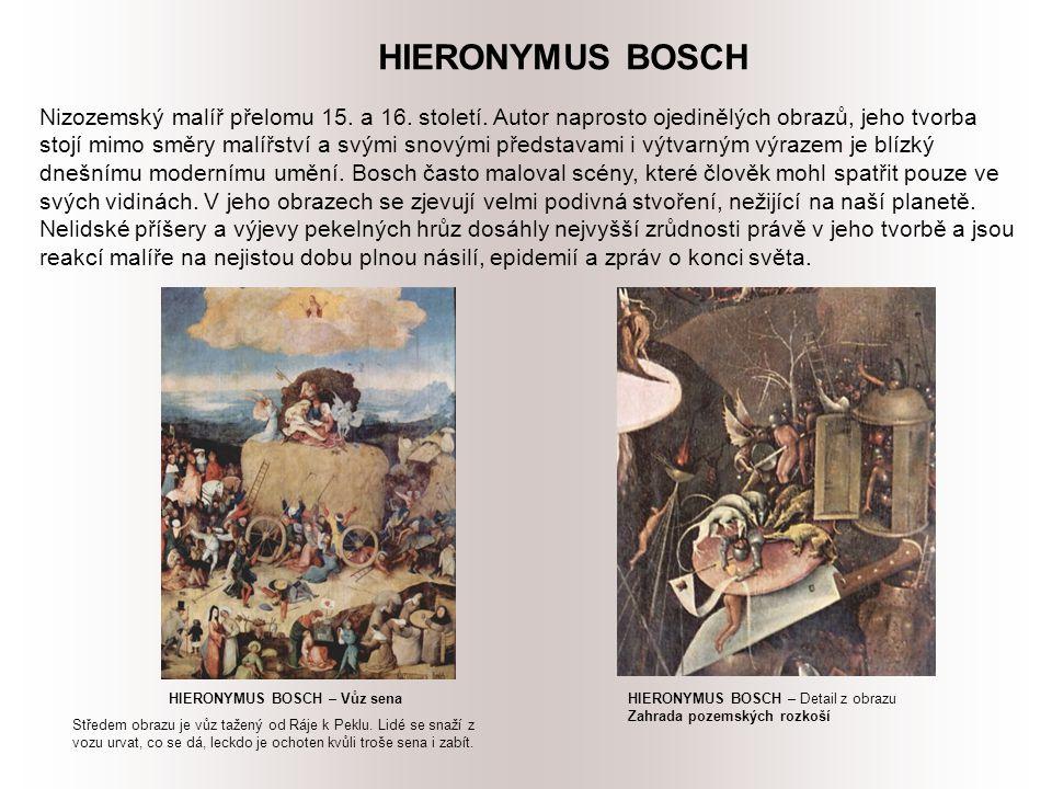 HIERONYMUS BOSCH Nizozemský malíř přelomu 15. a 16.