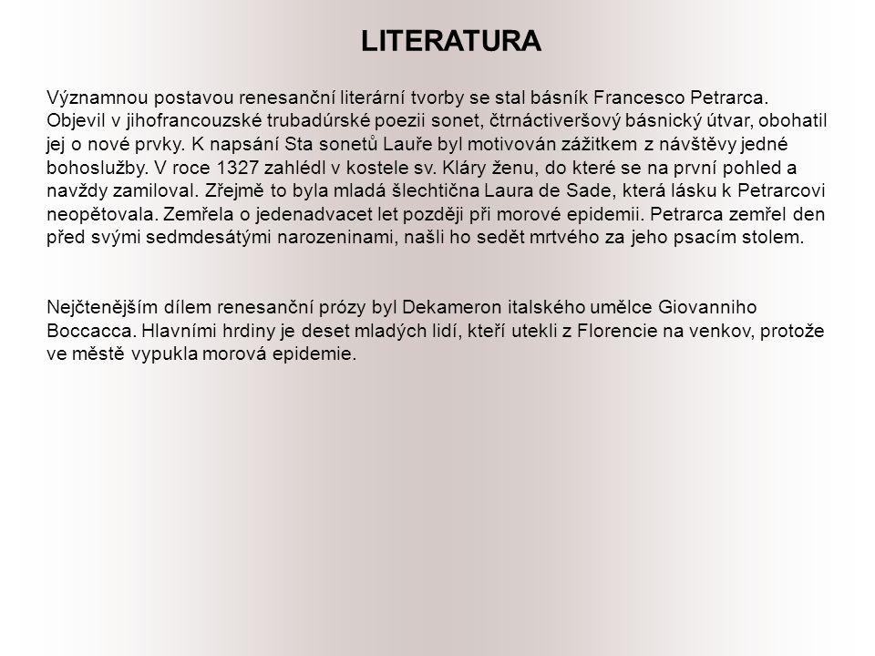 LITERATURA Významnou postavou renesanční literární tvorby se stal básník Francesco Petrarca.