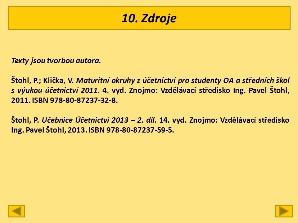 10. Zdroje Texty jsou tvorbou autora. Štohl, P.; Klička, V.