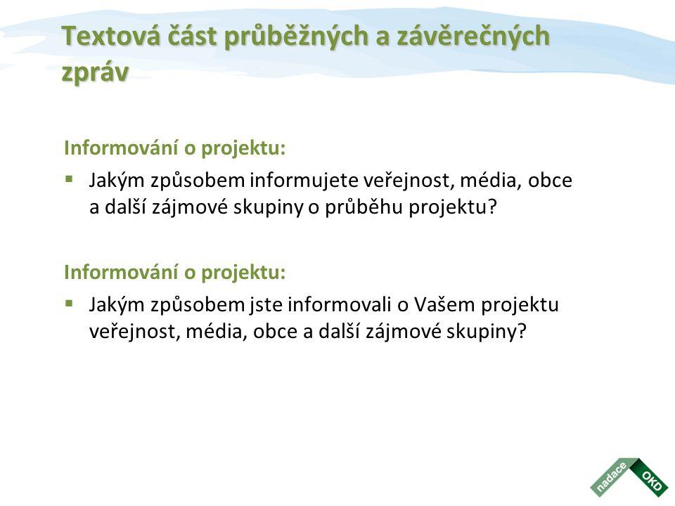 Textová část průběžných a závěrečných zpráv Informování o projektu:  Jakým způsobem informujete veřejnost, média, obce a další zájmové skupiny o průběhu projektu.