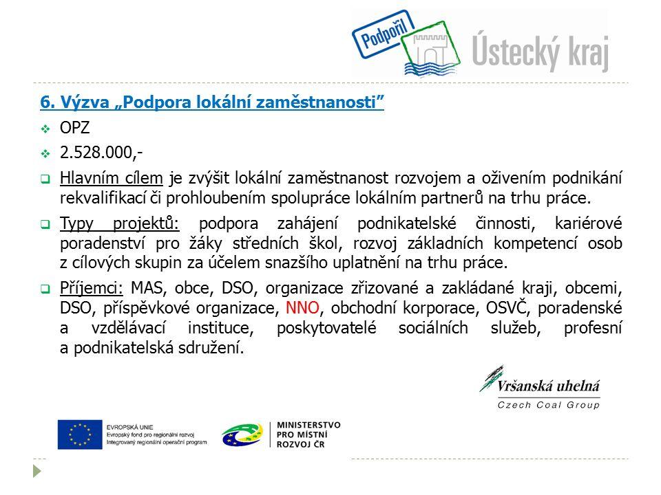 """6. Výzva """"Podpora lokální zaměstnanosti""""  OPZ  2.528.000,-  Hlavním cílem je zvýšit lokální zaměstnanost rozvojem a oživením podnikání rekvalifikac"""