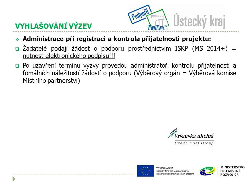 VYHLAŠOVÁNÍ VÝZEV  Administrace při registraci a kontrola přijatelnosti projektu:  Žadatelé podají žádost o podporu prostřednictvím ISKP (MS 2014+) = nutnost elektronického podpisu!!.