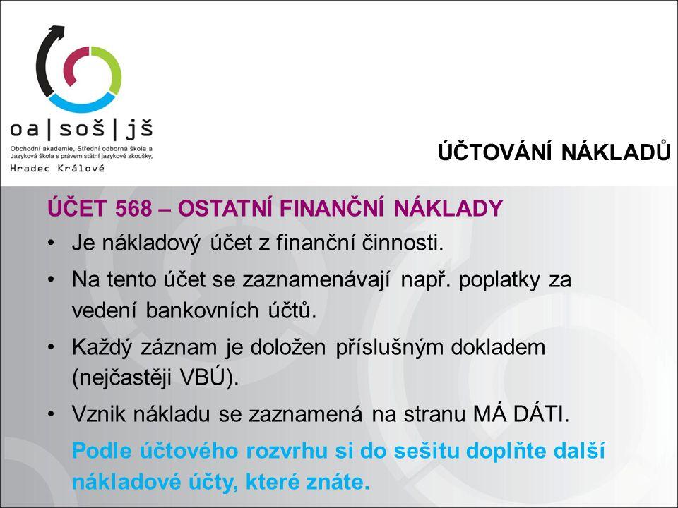 ÚČTOVÁNÍ NÁKLADŮ ÚČET 568 – OSTATNÍ FINANČNÍ NÁKLADY Je nákladový účet z finanční činnosti.