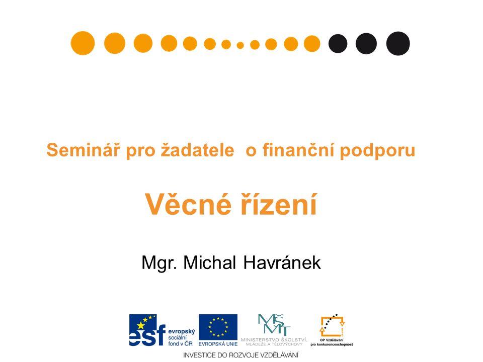 Seminář pro žadatele o finanční podporu Věcné řízení Mgr. Michal Havránek
