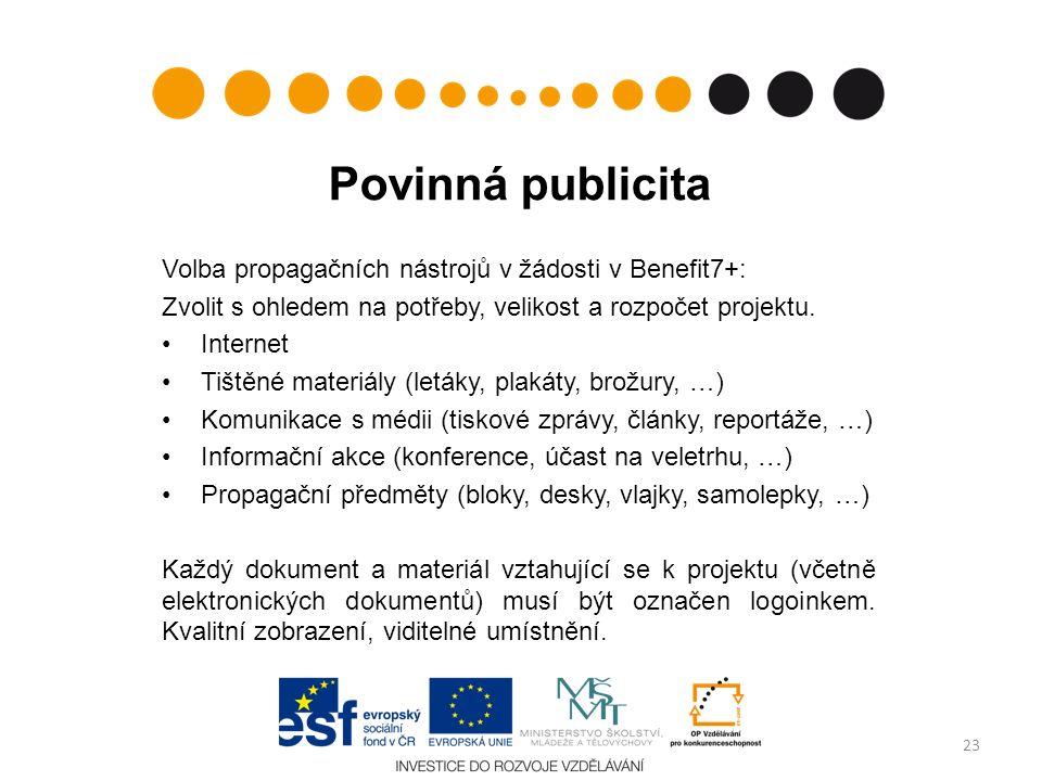 Povinná publicita Volba propagačních nástrojů v žádosti v Benefit7+: Zvolit s ohledem na potřeby, velikost a rozpočet projektu.