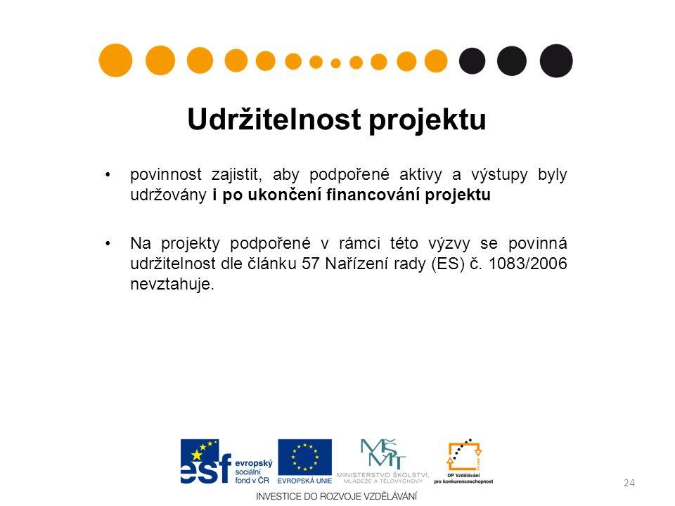 Udržitelnost projektu povinnost zajistit, aby podpořené aktivy a výstupy byly udržovány i po ukončení financování projektu Na projekty podpořené v rámci této výzvy se povinná udržitelnost dle článku 57 Nařízení rady (ES) č.