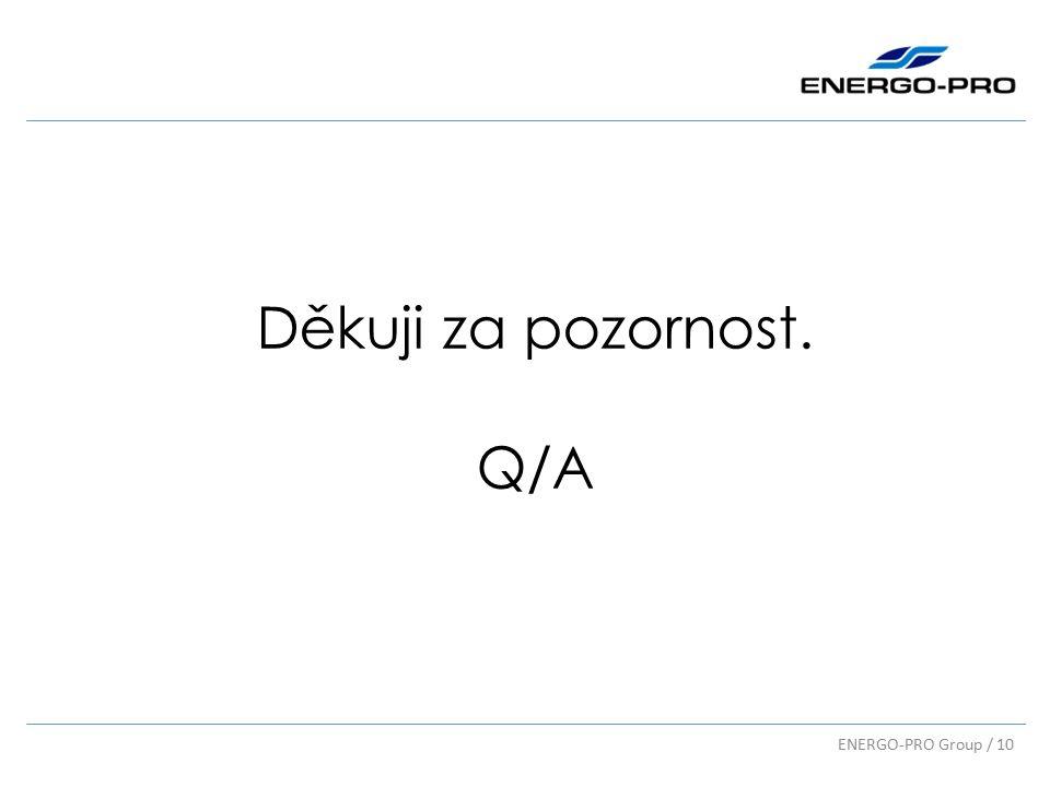 ENERGO-PRO Group / 10 Děkuji za pozornost. Q/A