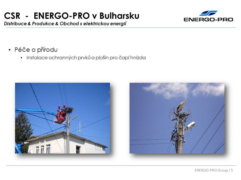 CSR - ENERGO-PRO v Bulharsku Distribuce & Produkce & Obchod s elektrickou energií Péče o přírodu Instalace ochranných prvků a plošin pro čapí hnízda ENERGO-PRO Group / 5