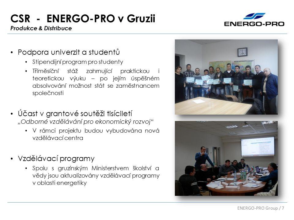 """CSR - ENERGO-PRO v Gruzii Produkce & Distribuce ENERGO-PRO Group / 7 Podpora univerzit a studentů Stipendijní program pro studenty Tříměsíční stáž zahrnující praktickou i teoretickou výuku – po jejím úspěšném absolvování možnost stát se zaměstnancem společnosti Účast v grantové soutěži tisíciletí """"Odborné vzdělávání pro ekonomický rozvoj V rámci projektu budou vybudována nová vzdělávací centra Vzdělávací programy Spolu s gruzínským Ministerstvem školství a vědy jsou aktualizovány vzdělávací programy v oblasti energetiky"""