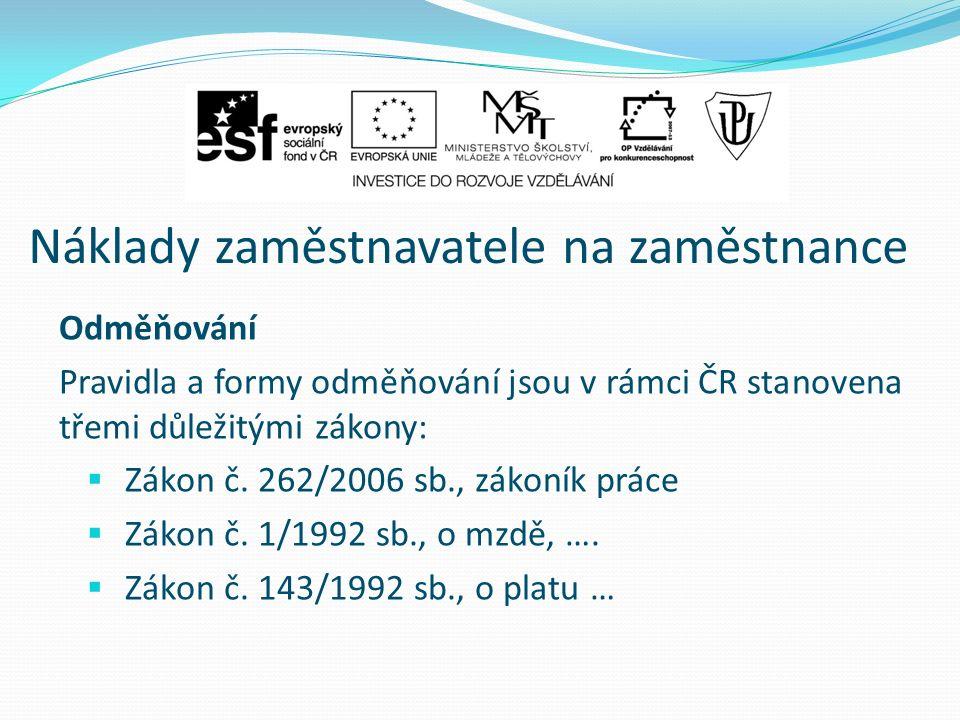 Náklady zaměstnavatele na zaměstnance Odměňování Pravidla a formy odměňování jsou v rámci ČR stanovena třemi důležitými zákony:  Zákon č. 262/2006 sb