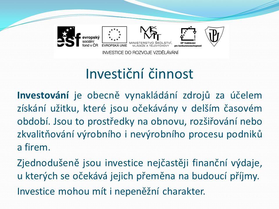 Investiční činnost Investování je obecně vynakládání zdrojů za účelem získání užitku, které jsou očekávány v delším časovém období. Jsou to prostředky