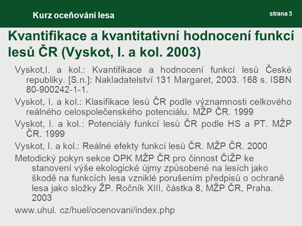 strana 3 Kvantifikace a kvantitativní hodnocení funkcí lesů ČR (Vyskot, I. a kol. 2003) Vyskot,I. a kol.: Kvantifikace a hodnocení funkcí lesů České r