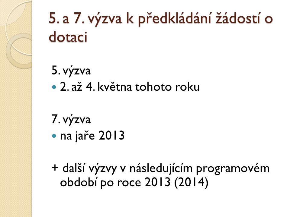 5. a 7. výzva k předkládání žádostí o dotaci 5. výzva 2. až 4. května tohoto roku 7. výzva na jaře 2013 + další výzvy v následujícím programovém obdob