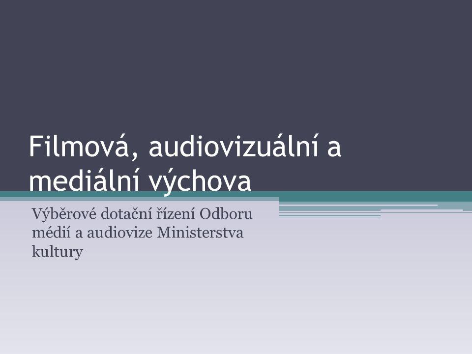 Filmová, audiovizuální a mediální výchova Výběrové dotační řízení Odboru médií a audiovize Ministerstva kultury