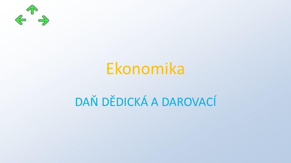 Ekonomika DAŇ DĚDICKÁ A DAROVACÍ