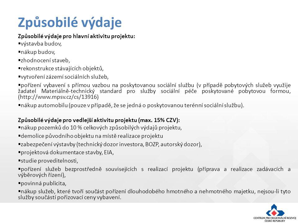 Způsobilé výdaje pro hlavní aktivitu projektu:  výstavba budov,  nákup budov,  zhodnocení staveb,  rekonstrukce stávajících objektů,  vytvoření zázemí sociálních služeb,  pořízení vybavení s přímou vazbou na poskytovanou sociální službu (v případě pobytových služeb využije žadatel Materiálně-technický standard pro služby sociální péče poskytované pobytovou formou, (http://www.mpsv.cz/cs/13916)  nákup automobilu (pouze v případě, že se jedná o poskytovanou terénní sociální službu).