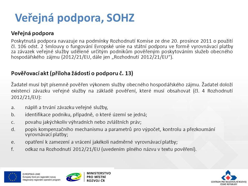 Veřejná podpora Poskytnutá podpora navazuje na podmínky Rozhodnutí Komise ze dne 20.
