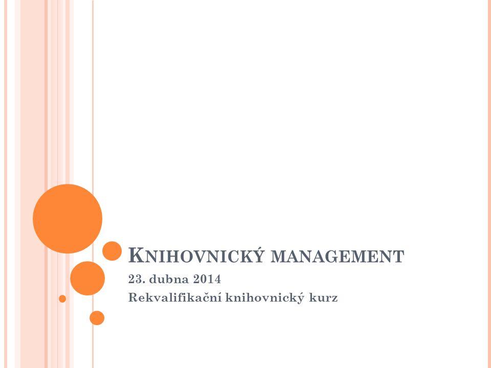 K NIHOVNICKÝ MANAGEMENT 23. dubna 2014 Rekvalifikační knihovnický kurz