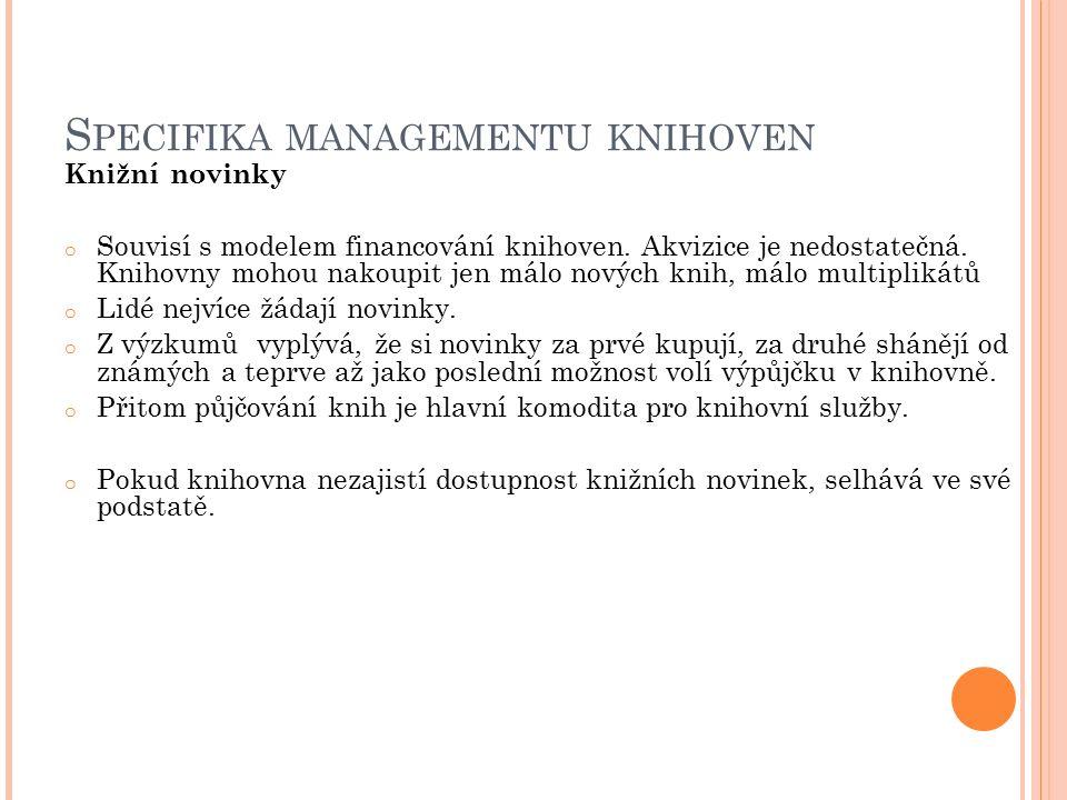 S PECIFIKA MANAGEMENTU KNIHOVEN Knižní novinky o Souvisí s modelem financování knihoven.