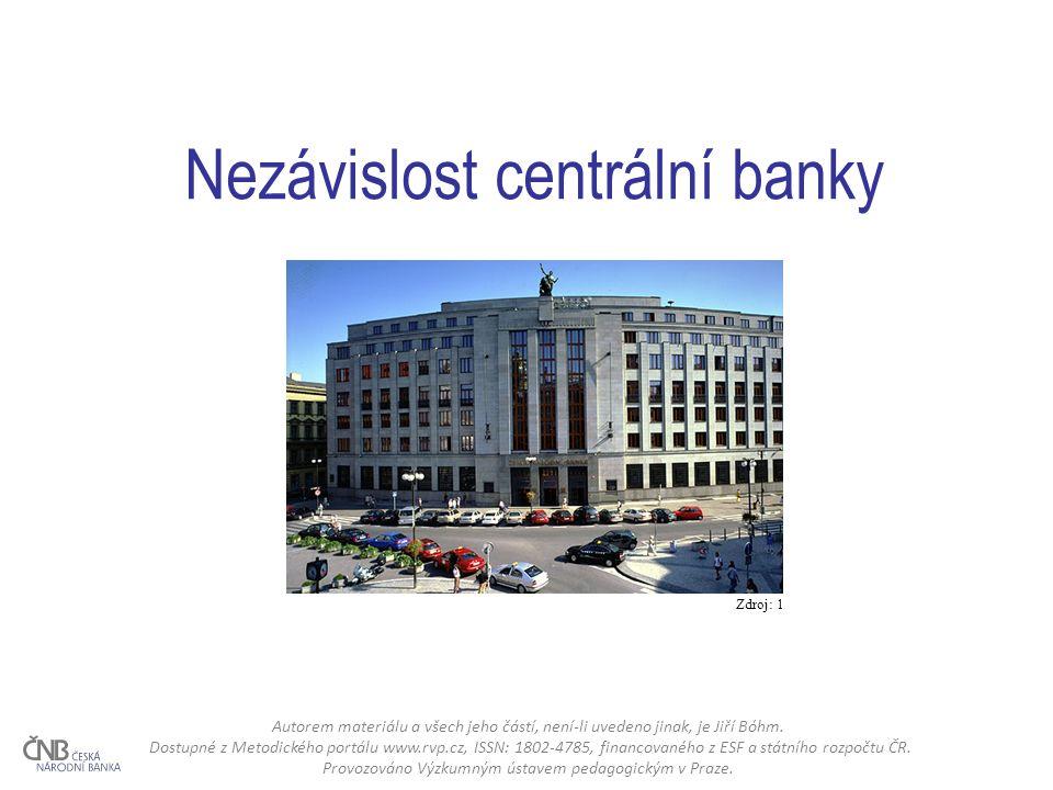 Nezávislost centrální banky Zdroj: 1 Autorem materiálu a všech jeho částí, není-li uvedeno jinak, je Jiří Bóhm.