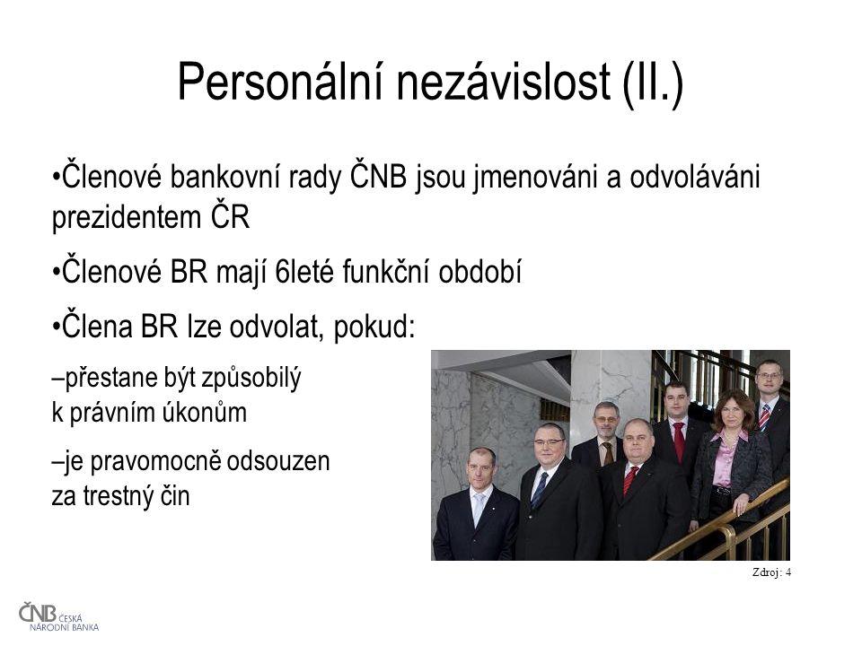Personální nezávislost (II.) Členové bankovní rady ČNB jsou jmenováni a odvoláváni prezidentem ČR Členové BR mají 6leté funkční období Člena BR lze odvolat, pokud: –přestane být způsobilý k právním úkonům –je pravomocně odsouzen za trestný čin Zdroj: 4