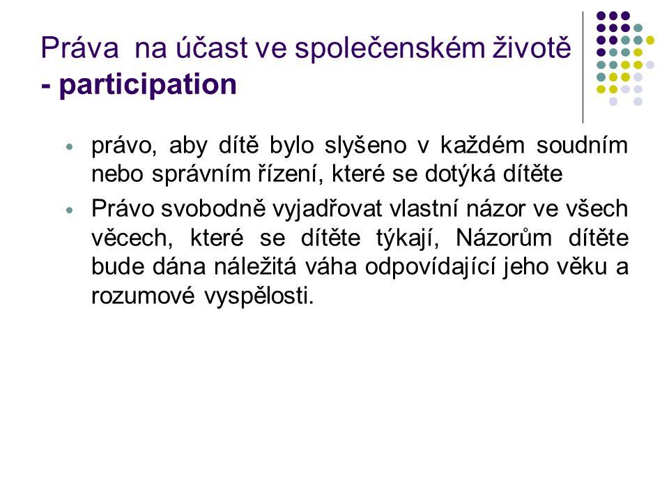 Práva na účast ve společenském životě - participation  právo, aby dítě bylo slyšeno v každém soudním nebo správním řízení, které se dotýká dítěte  P