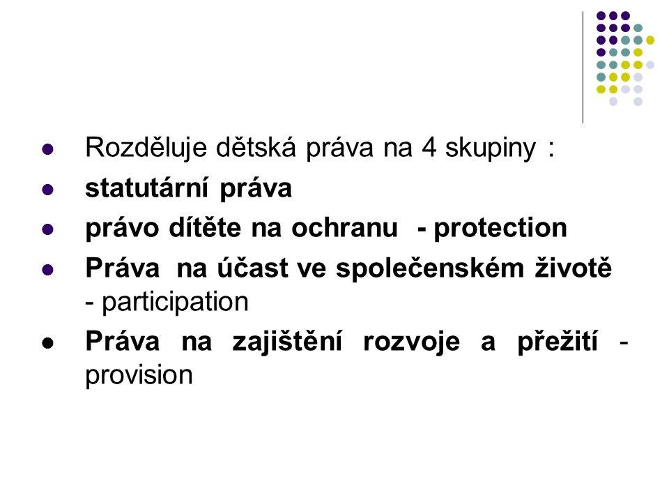 Rozděluje dětská práva na 4 skupiny : statutární práva právo dítěte na ochranu - protection Práva na účast ve společenském životě - participation Práva na zajištění rozvoje a přežití - provision