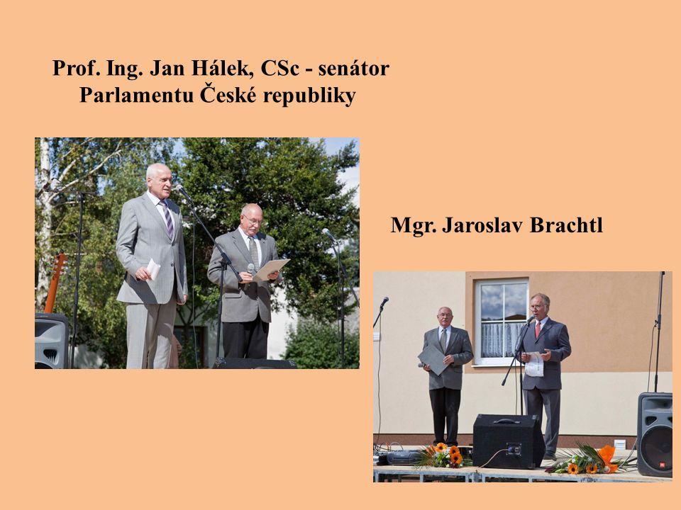 Prof. Ing. Jan Hálek, CSc - senátor Parlamentu České republiky Mgr. Jaroslav Brachtl
