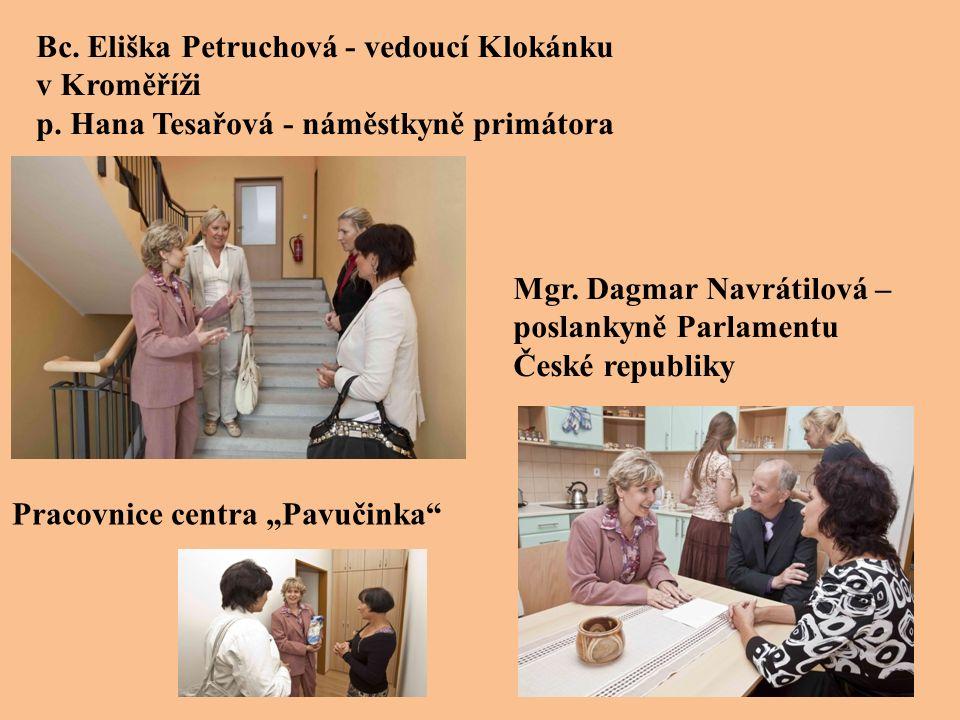 Bc. Eliška Petruchová - vedoucí Klokánku v Kroměříži p. Hana Tesařová - náměstkyně primátora Mgr. Dagmar Navrátilová – poslankyně Parlamentu České rep