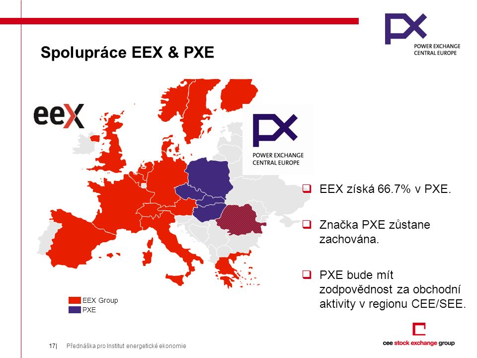 Spolupráce EEX & PXE Přednáška pro Institut energetické ekonomie17| EEX Group PXE  EEX získá 66.7% v PXE.