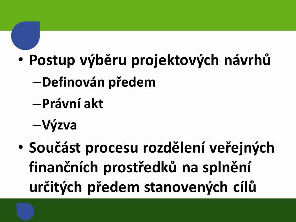 Postup výběru projektových návrhů – Definován předem – Právní akt – Výzva Součást procesu rozdělení veřejných finančních prostředků na splnění určitých předem stanovených cílů