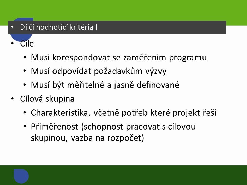 Dílčí hodnotící kritéria I Cíle Musí korespondovat se zaměřením programu Musí odpovídat požadavkům výzvy Musí být měřitelné a jasně definované Cílová skupina Charakteristika, včetně potřeb které projekt řeší Přiměřenost (schopnost pracovat s cílovou skupinou, vazba na rozpočet)