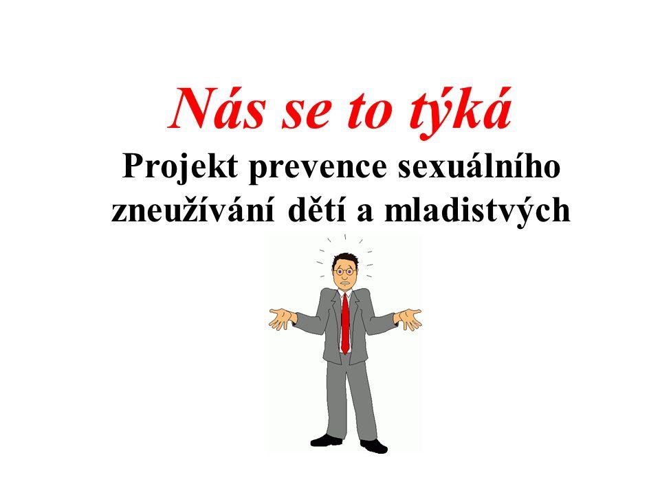Nás se to týká Projekt prevence sexuálního zneužívání dětí a mladistvých