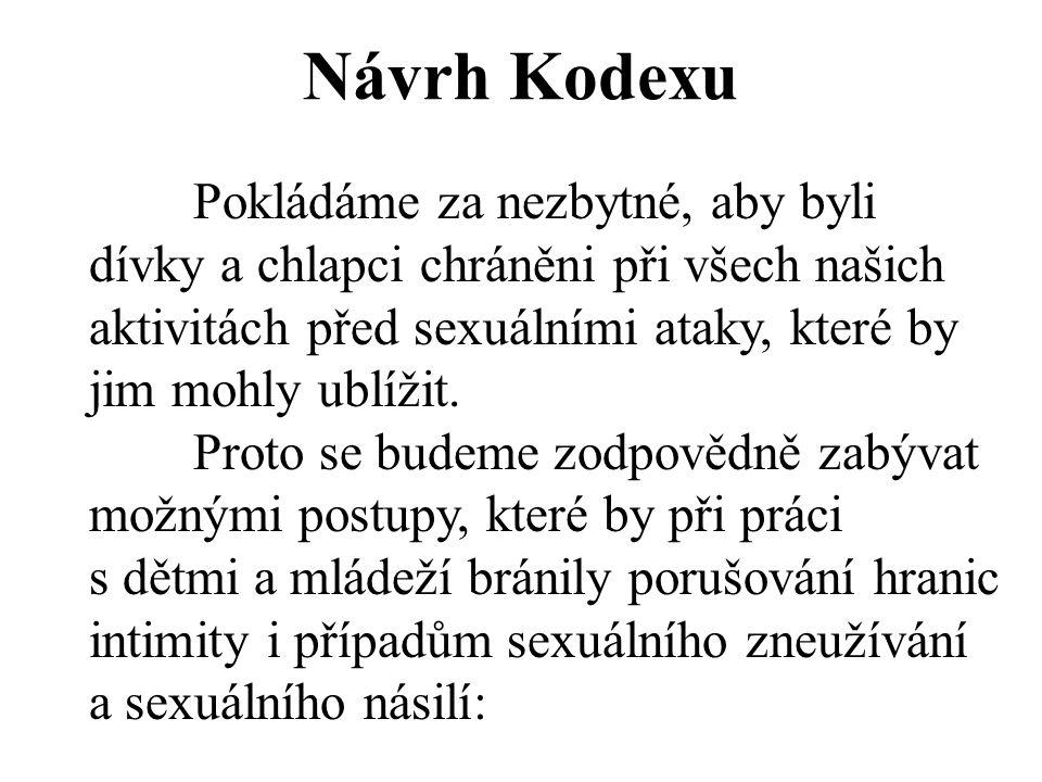 Návrh Kodexu Pokládáme za nezbytné, aby byli dívky a chlapci chráněni při všech našich aktivitách před sexuálními ataky, které by jim mohly ublížit.