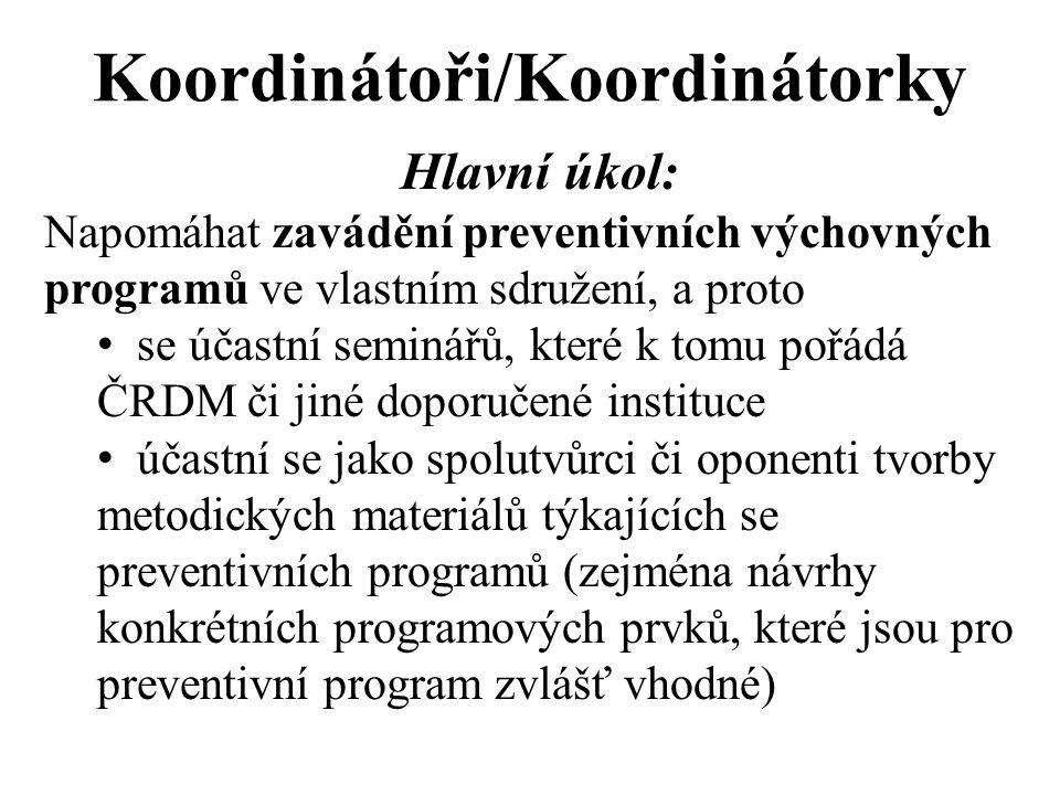 Koordinátoři/Koordinátorky Hlavní úkol: Napomáhat zavádění preventivních výchovných programů ve vlastním sdružení, a proto se účastní seminářů, které k tomu pořádá ČRDM či jiné doporučené instituce účastní se jako spolutvůrci či oponenti tvorby metodických materiálů týkajících se preventivních programů (zejména návrhy konkrétních programových prvků, které jsou pro preventivní program zvlášť vhodné)