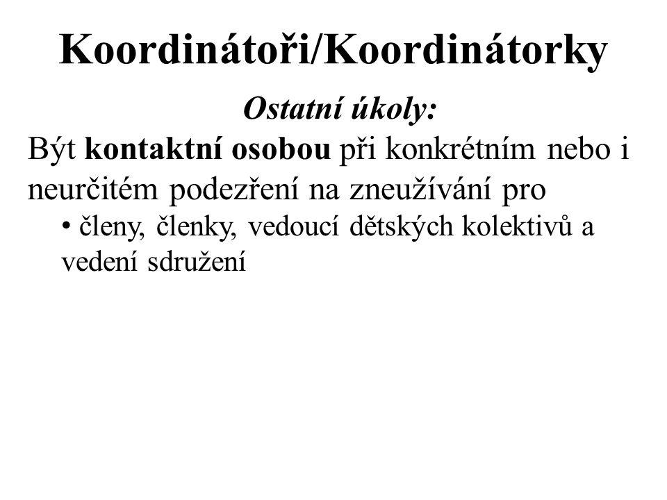 Koordinátoři/Koordinátorky Ostatní úkoly: Být kontaktní osobou při konkrétním nebo i neurčitém podezření na zneužívání pro členy, členky, vedoucí dětských kolektivů a vedení sdružení