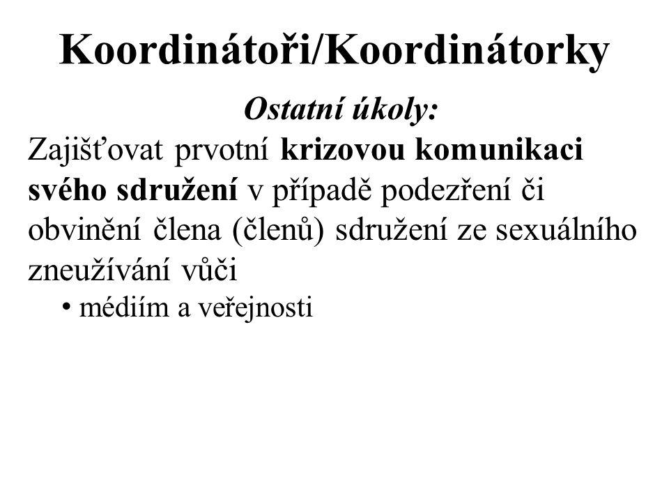 Koordinátoři/Koordinátorky Ostatní úkoly: Zajišťovat prvotní krizovou komunikaci svého sdružení v případě podezření či obvinění člena (členů) sdružení ze sexuálního zneužívání vůči médiím a veřejnosti