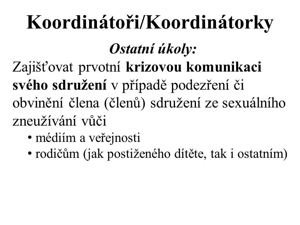 Koordinátoři/Koordinátorky Ostatní úkoly: Zajišťovat prvotní krizovou komunikaci svého sdružení v případě podezření či obvinění člena (členů) sdružení ze sexuálního zneužívání vůči médiím a veřejnosti rodičům (jak postiženého dítěte, tak i ostatním)