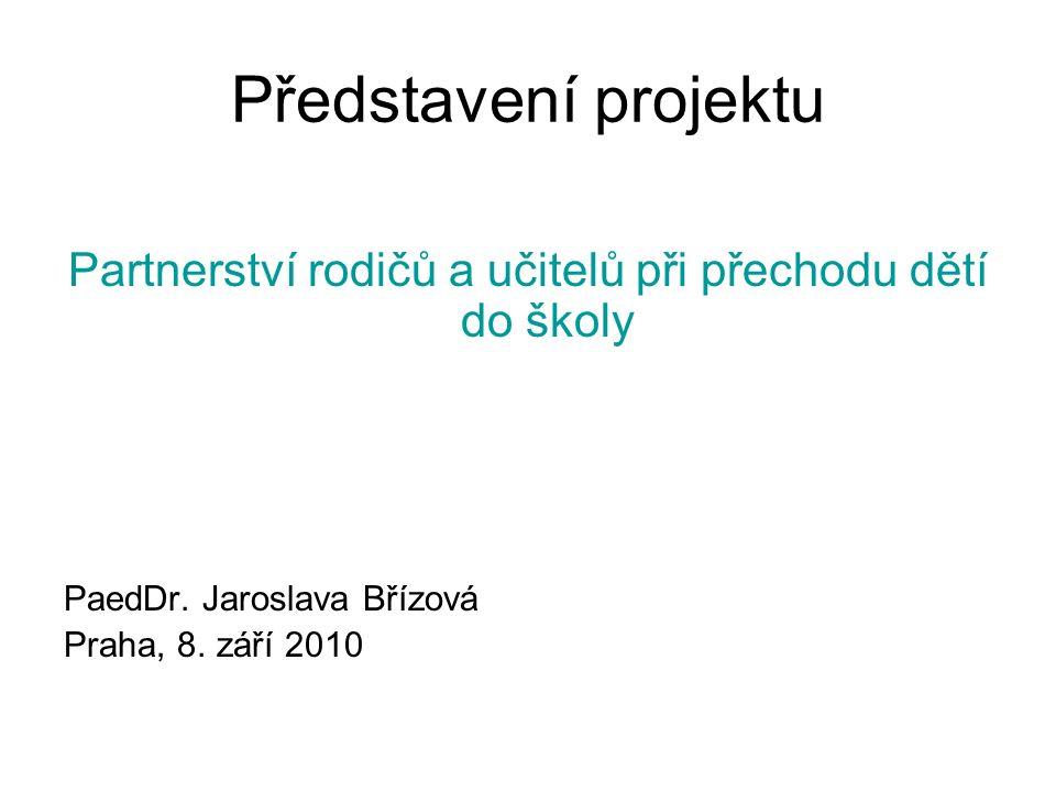 Představení projektu Partnerství rodičů a učitelů při přechodu dětí do školy PaedDr.