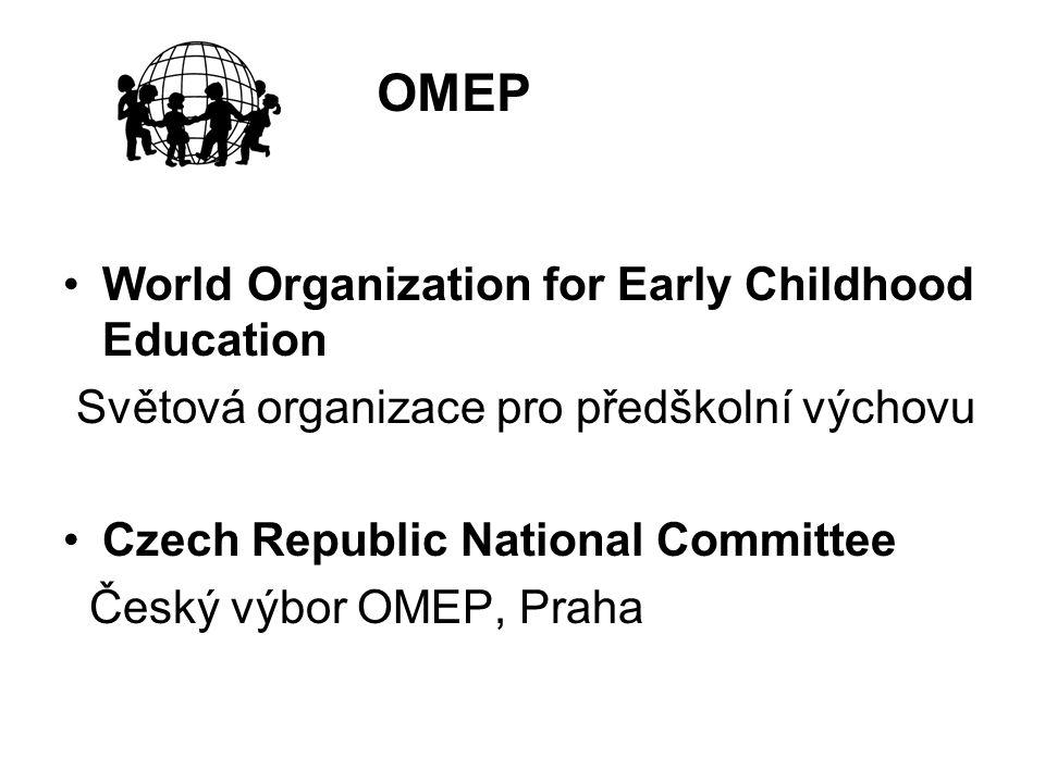 World Organization for Early Childhood Education Světová organizace pro předškolní výchovu Czech Republic National Committee Český výbor OMEP, Praha OMEP